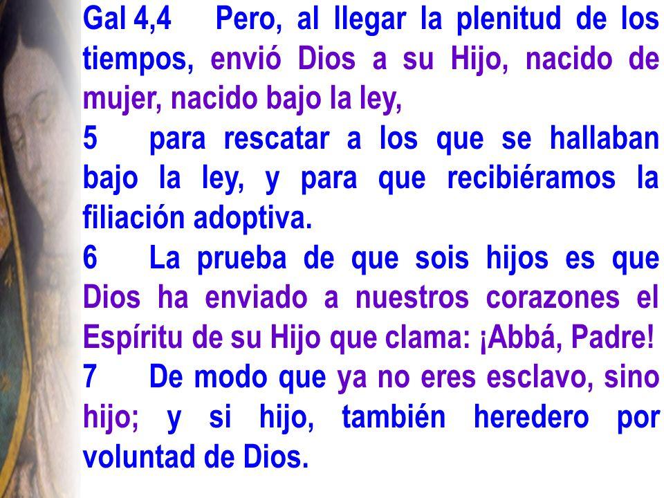 Gal 4,4 Pero, al llegar la plenitud de los tiempos, envió Dios a su Hijo, nacido de mujer, nacido bajo la ley,