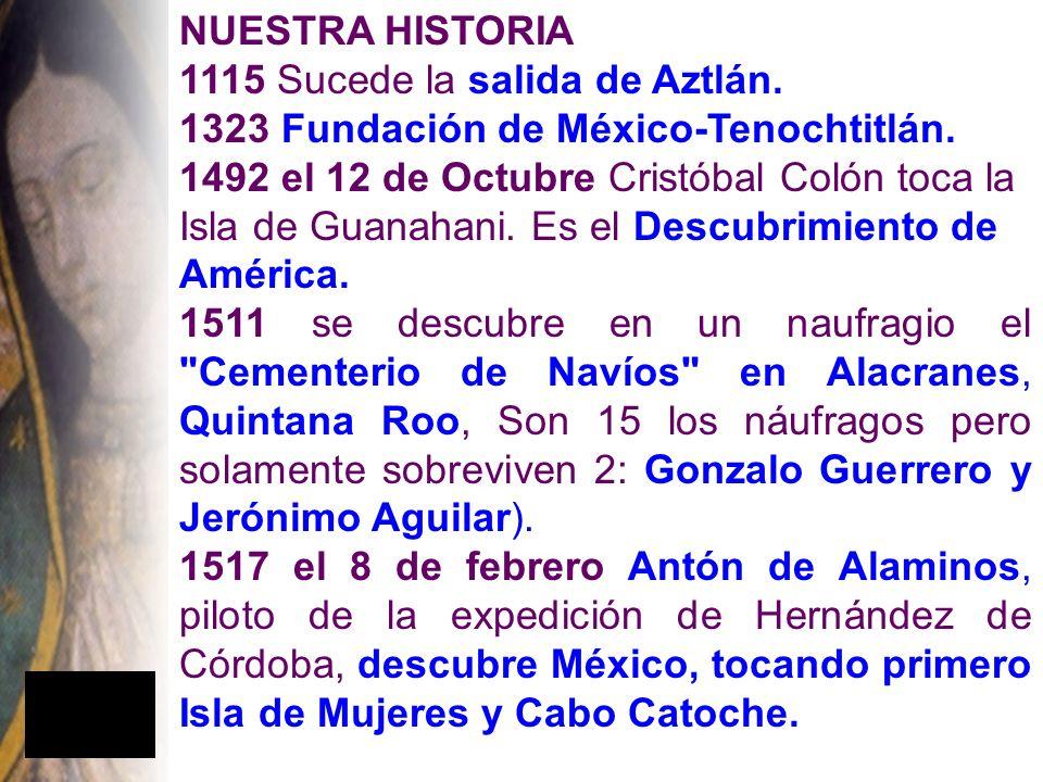 NUESTRA HISTORIA 1115 Sucede la salida de Aztlán. 1323 Fundación de México-Tenochtitlán.