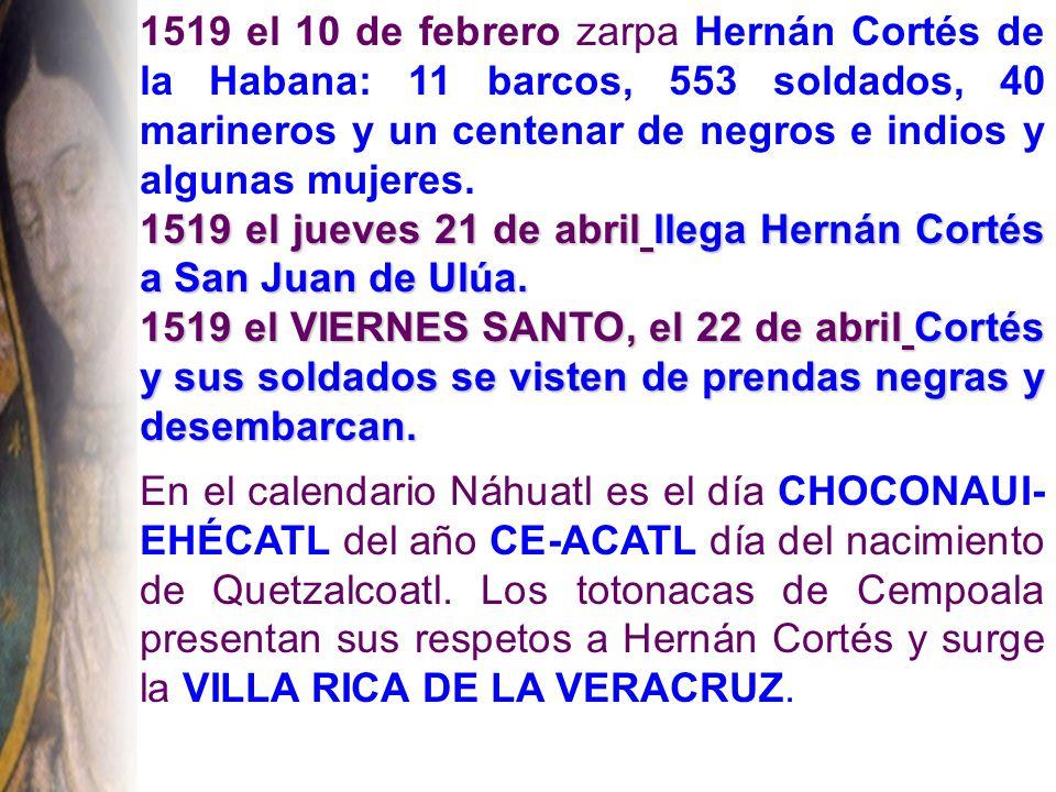 1519 el 10 de febrero zarpa Hernán Cortés de la Habana: 11 barcos, 553 soldados, 40 marineros y un centenar de negros e indios y algunas mujeres.