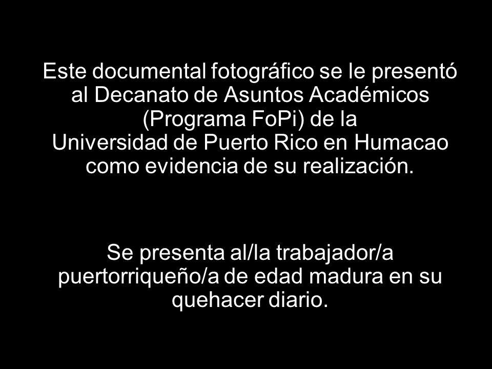 Este documental fotográfico se le presentó al Decanato de Asuntos Académicos (Programa FoPi) de la Universidad de Puerto Rico en Humacao como evidencia de su realización.