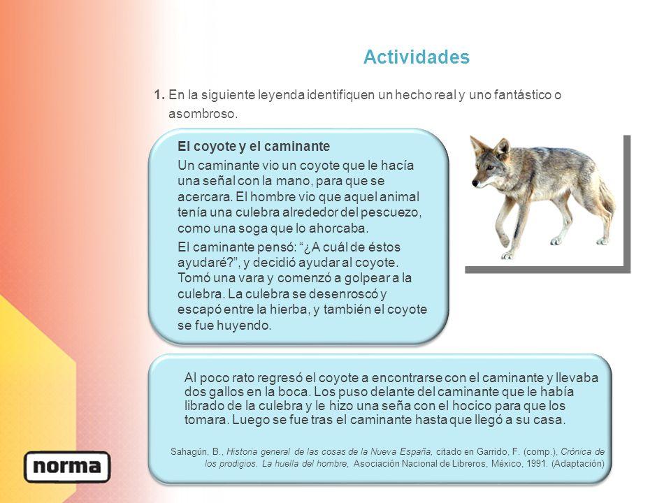 Actividades 1. En la siguiente leyenda identifiquen un hecho real y uno fantástico o. asombroso. El coyote y el caminante.