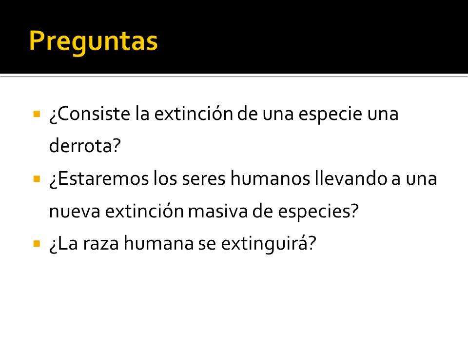 Preguntas ¿Consiste la extinción de una especie una derrota