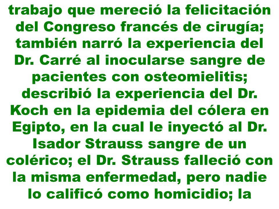 trabajo que mereció la felicitación del Congreso francés de cirugía; también narró la experiencia del Dr.
