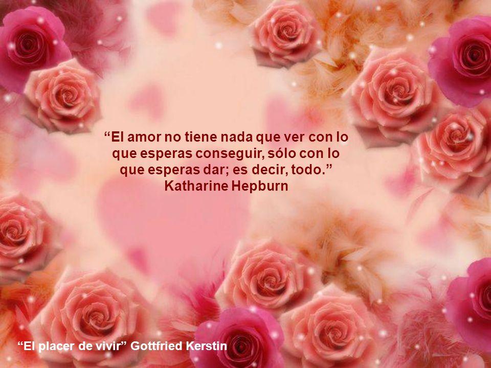 El amor no tiene nada que ver con lo que esperas conseguir, sólo con lo que esperas dar; es decir, todo. Katharine Hepburn