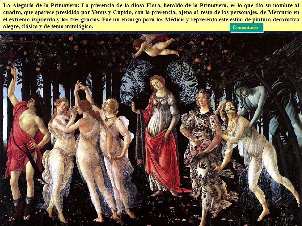 La Alegoría de la Primavera: La presencia de la diosa Flora, heraldo de la Primavera, es lo que dio su nombre al cuadro, que aparece presidido por Venus y Cupido, con la presencia, ajena al resto de los personajes, de Mercurio en el extremo izquierdo y las tres gracias. Fue un encargo para los Médicis y representa este estilo de pintura decorativa alegre, clásica y de tema mitológico.