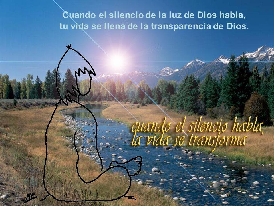 Cuando el silencio de la luz de Dios habla,