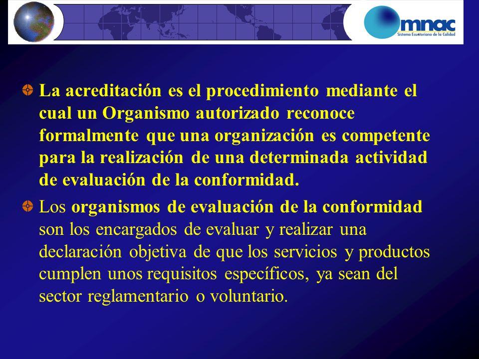 La acreditación es el procedimiento mediante el cual un Organismo autorizado reconoce formalmente que una organización es competente para la realización de una determinada actividad de evaluación de la conformidad.