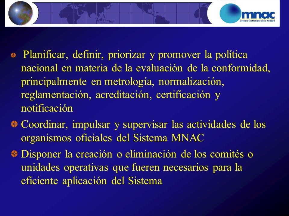 Planificar, definir, priorizar y promover la política nacional en materia de la evaluación de la conformidad, principalmente en metrología, normalización, reglamentación, acreditación, certificación y notificación