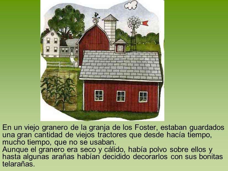 En un viejo granero de la granja de los Foster, estaban guardados una gran cantidad de viejos tractores que desde hacía tiempo, mucho tiempo, que no se usaban.