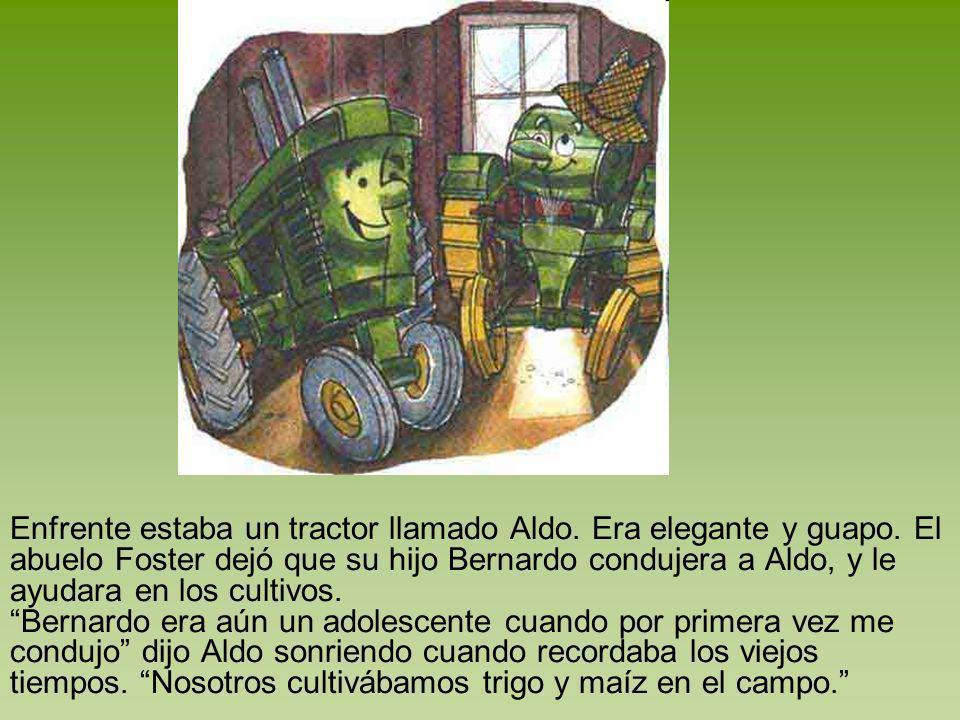 Enfrente estaba un tractor llamado Aldo. Era elegante y guapo