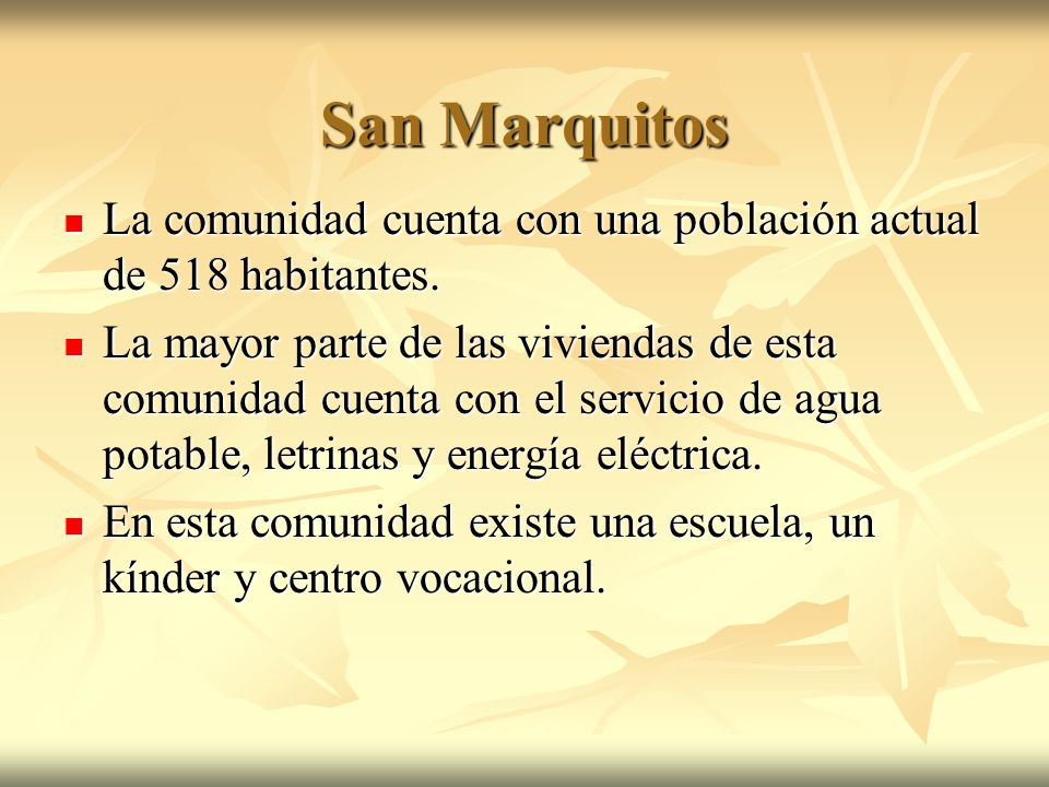 San Marquitos La comunidad cuenta con una población actual de 518 habitantes.