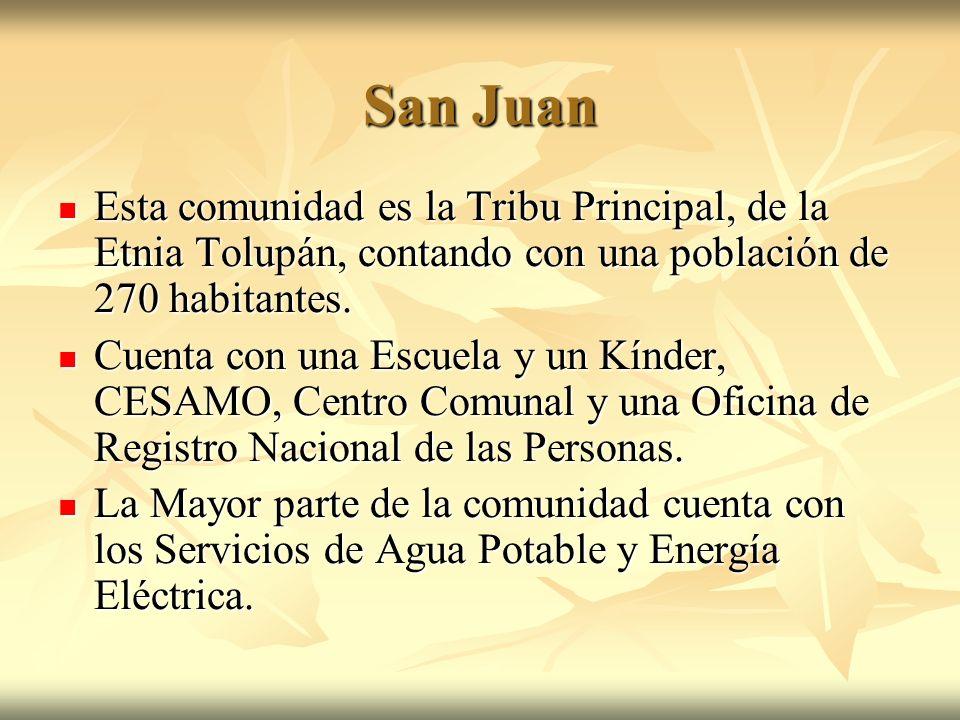 San Juan Esta comunidad es la Tribu Principal, de la Etnia Tolupán, contando con una población de 270 habitantes.