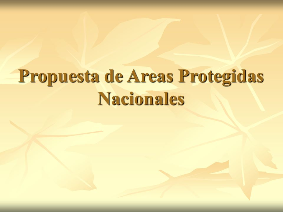 Propuesta de Areas Protegidas Nacionales