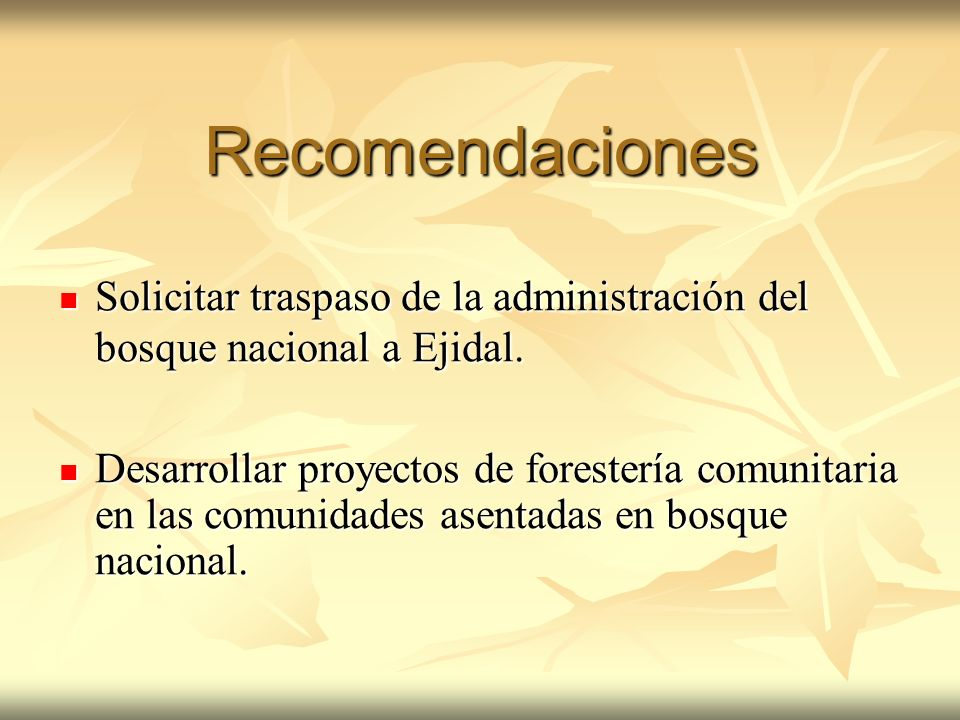 Recomendaciones Solicitar traspaso de la administración del bosque nacional a Ejidal.