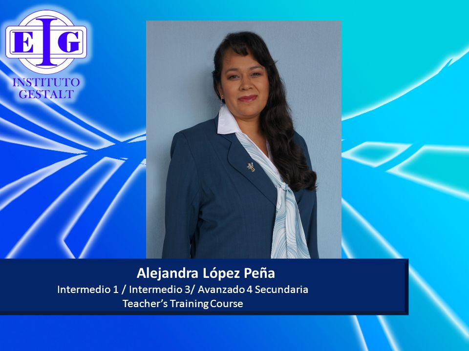 Alejandra López Peña Intermedio 1 / Intermedio 3/ Avanzado 4 Secundaria Teacher's Training Course