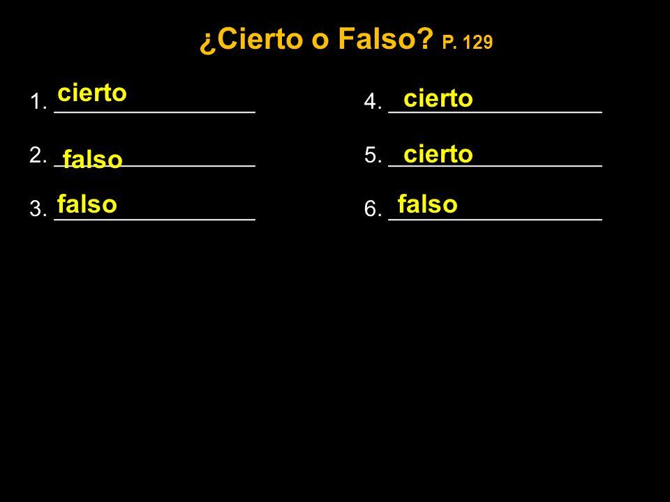 ¿Cierto o Falso P. 129 cierto cierto cierto falso falso falso