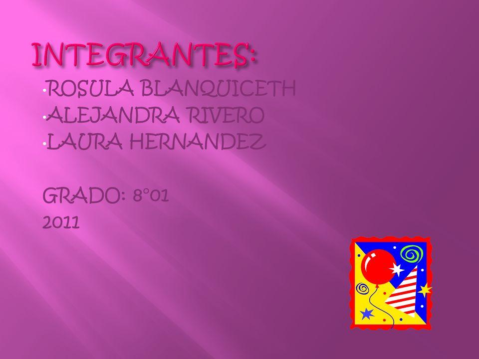 INTEGRANTES: ROSULA BLANQUICETH ALEJANDRA RIVERO LAURA HERNANDEZ