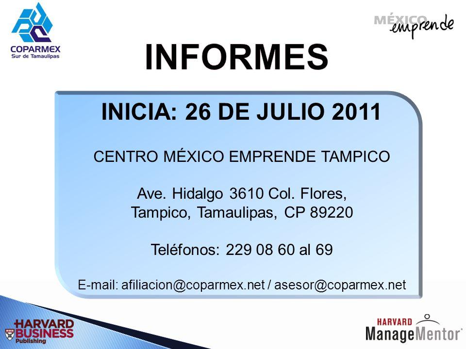 INFORMES INICIA: 26 DE JULIO 2011 CENTRO MÉXICO EMPRENDE TAMPICO
