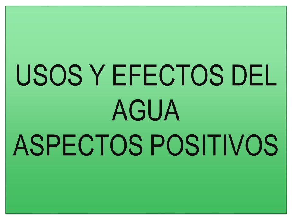 USOS Y EFECTOS DEL AGUA ASPECTOS POSITIVOS
