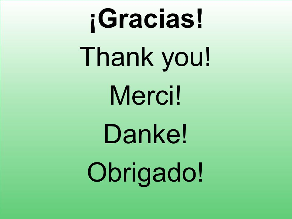 ¡Gracias! Thank you! Merci! Danke! Obrigado!