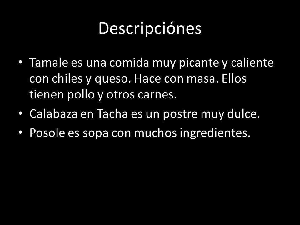 Descripciónes Tamale es una comida muy picante y caliente con chiles y queso. Hace con masa. Ellos tienen pollo y otros carnes.