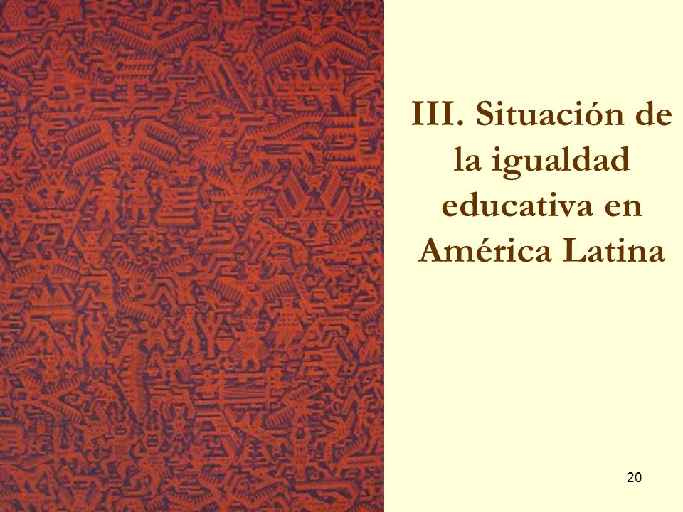 III. Situación de la igualdad educativa en América Latina