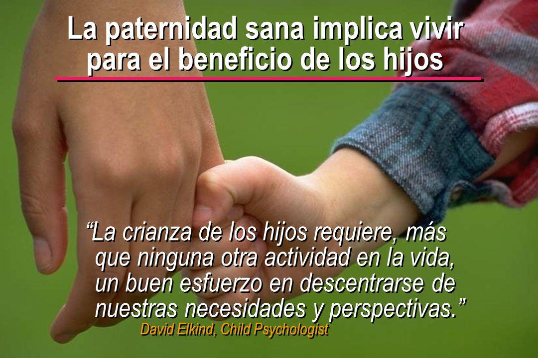 La paternidad sana implica vivir para el beneficio de los hijos