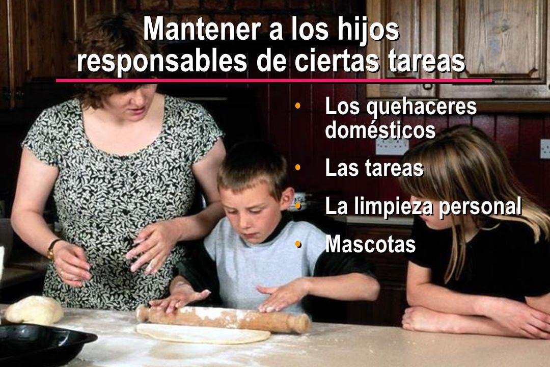 Mantener a los hijos responsables de ciertas tareas