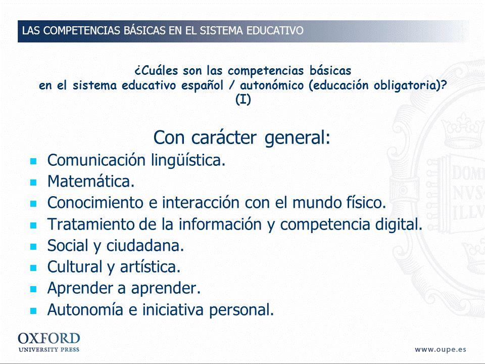Con carácter general: Comunicación lingüística. Matemática.