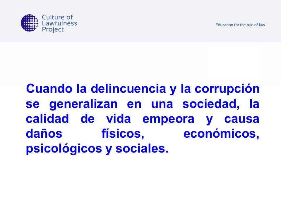 Cuando la delincuencia y la corrupción se generalizan en una sociedad, la calidad de vida empeora y causa daños físicos, económicos, psicológicos y sociales.