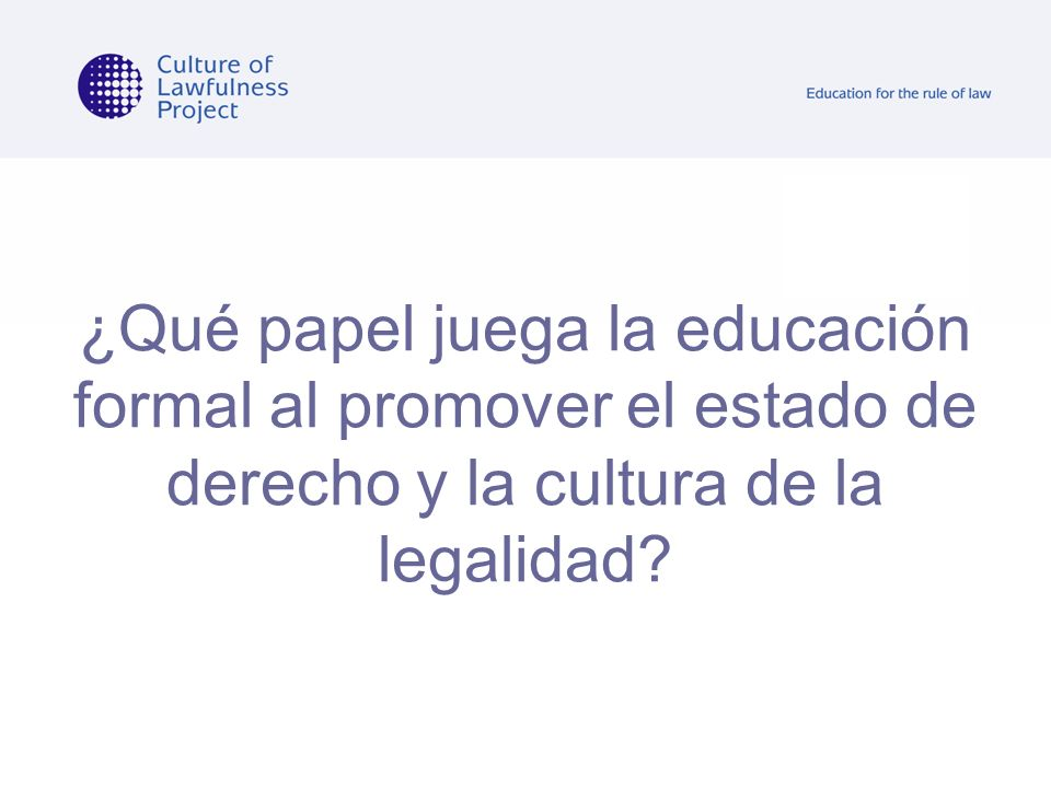¿Qué papel juega la educación formal al promover el estado de derecho y la cultura de la legalidad