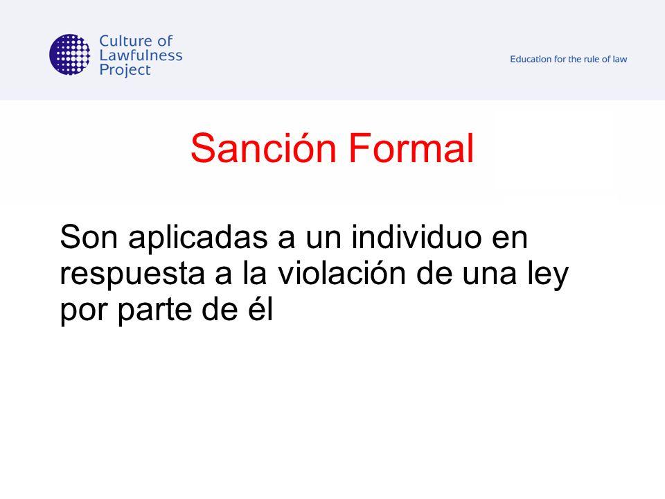 Sanción Formal Son aplicadas a un individuo en respuesta a la violación de una ley por parte de él