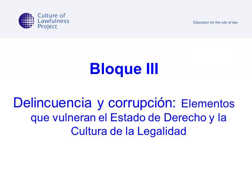 Bloque III Delincuencia y corrupción: Elementos que vulneran el Estado de Derecho y la Cultura de la Legalidad.