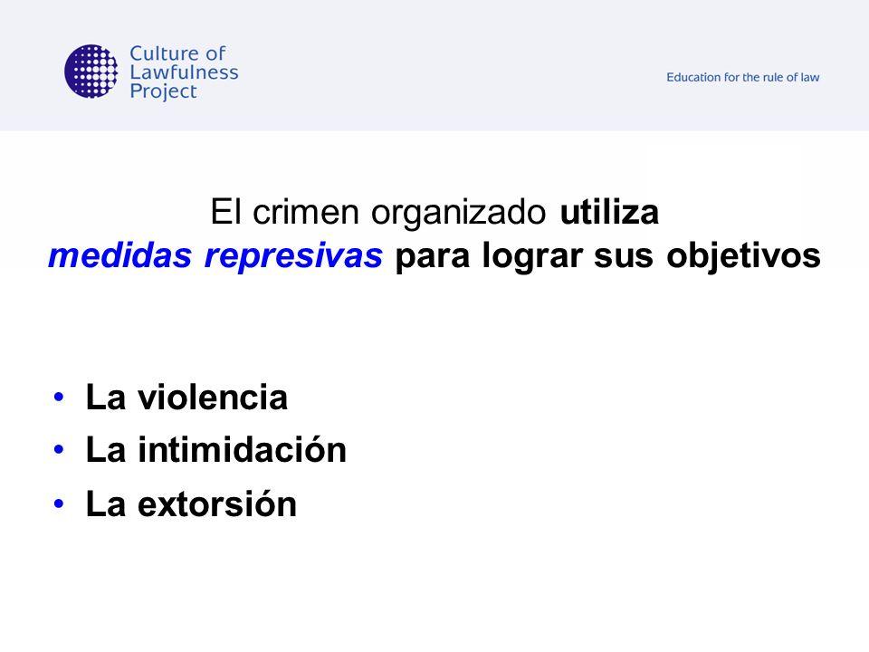 El crimen organizado utiliza medidas represivas para lograr sus objetivos