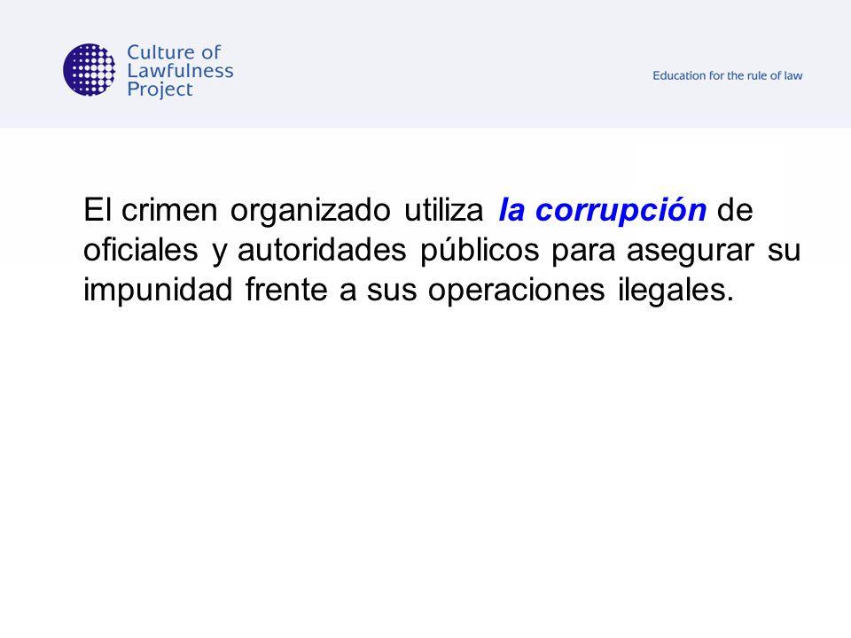 El crimen organizado utiliza la corrupción de oficiales y autoridades públicos para asegurar su impunidad frente a sus operaciones ilegales.