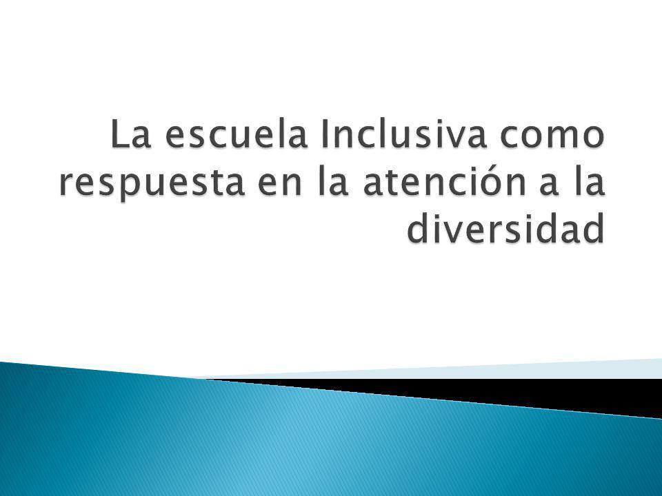 La escuela Inclusiva como respuesta en la atención a la diversidad
