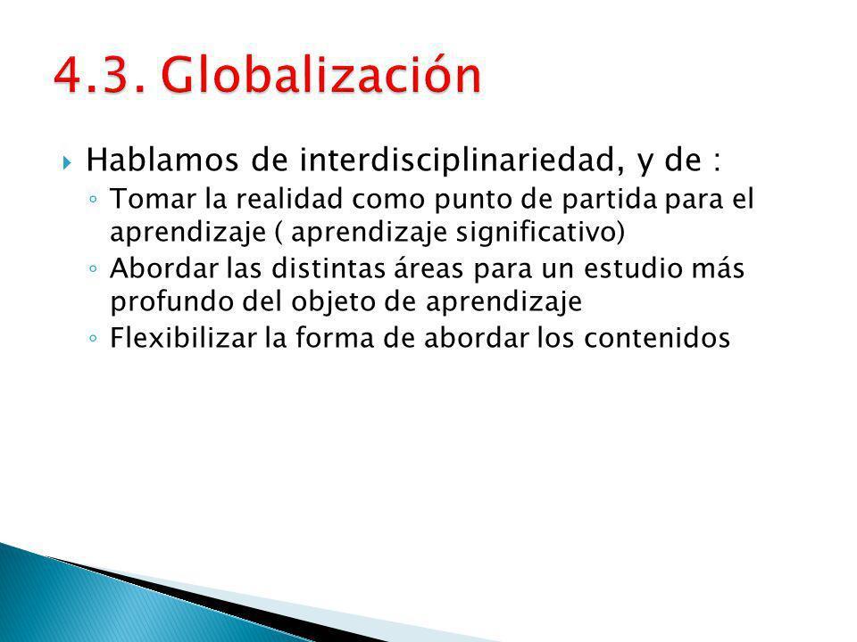 4.3. Globalización Hablamos de interdisciplinariedad, y de :
