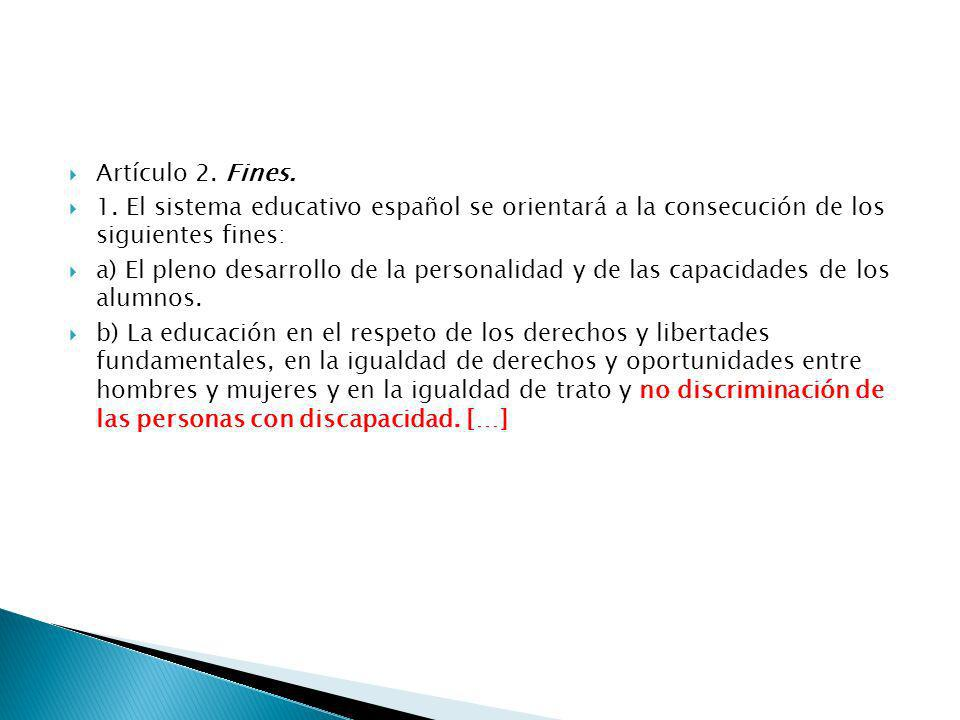 Artículo 2. Fines. 1. El sistema educativo español se orientará a la consecución de los siguientes fines: