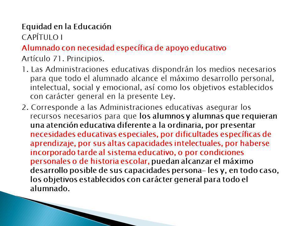 Equidad en la Educación CAPÍTULO I Alumnado con necesidad específica de apoyo educativo Artículo 71.