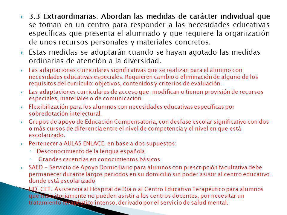 3.3 Extraordinarias: Abordan las medidas de carácter individual que se toman en un centro para responder a las necesidades educativas específicas que presenta el alumnado y que requiere la organización de unos recursos personales y materiales concretos.