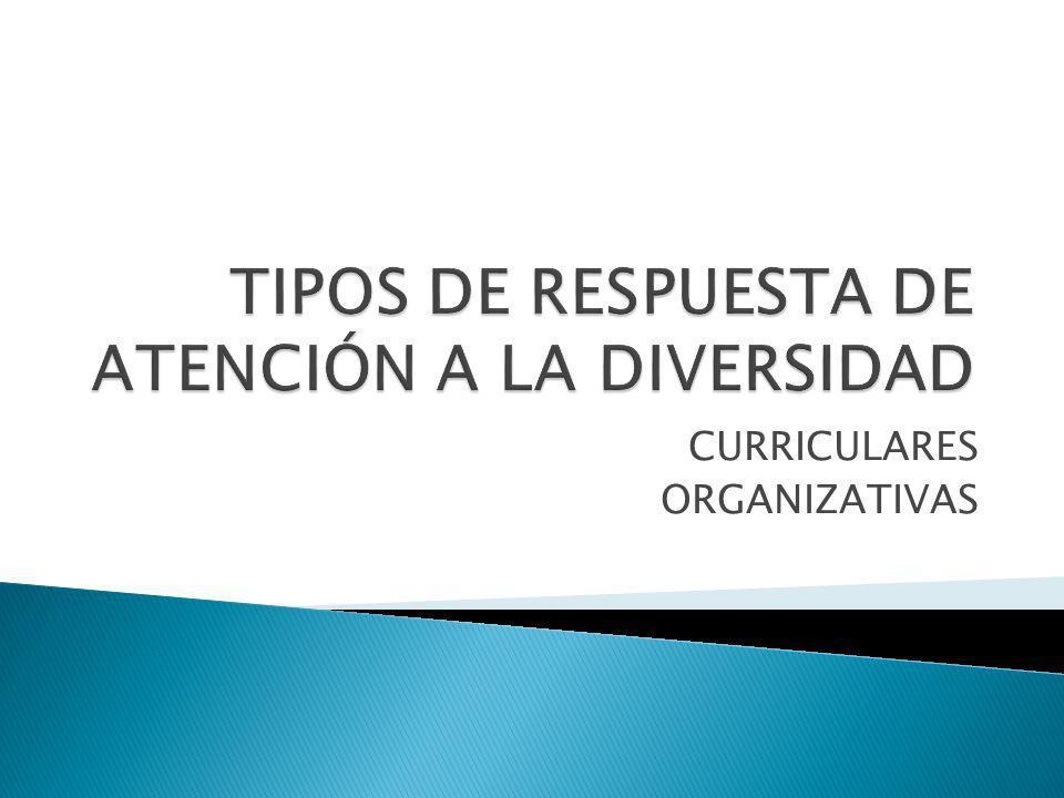 TIPOS DE RESPUESTA DE ATENCIÓN A LA DIVERSIDAD