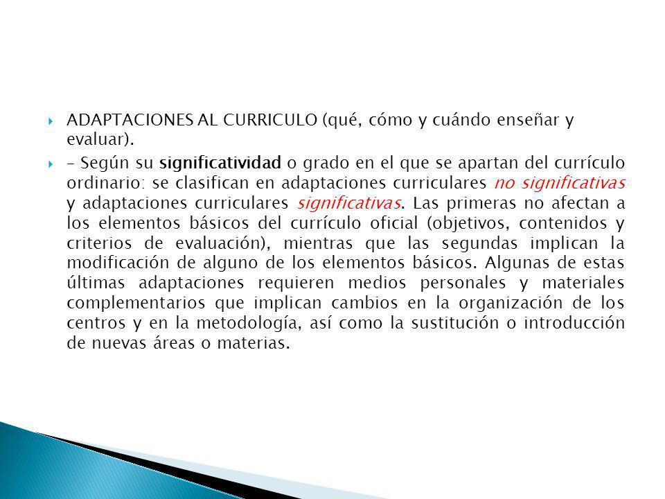 ADAPTACIONES AL CURRICULO (qué, cómo y cuándo enseñar y evaluar).