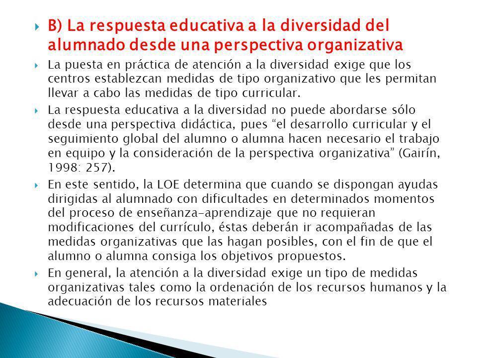 B) La respuesta educativa a la diversidad del alumnado desde una perspectiva organizativa