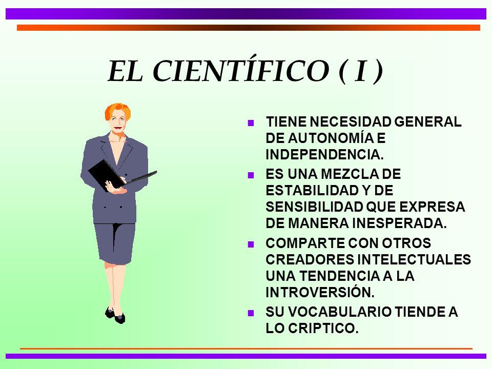 EL CIENTÍFICO ( I ) TIENE NECESIDAD GENERAL DE AUTONOMÍA E INDEPENDENCIA.