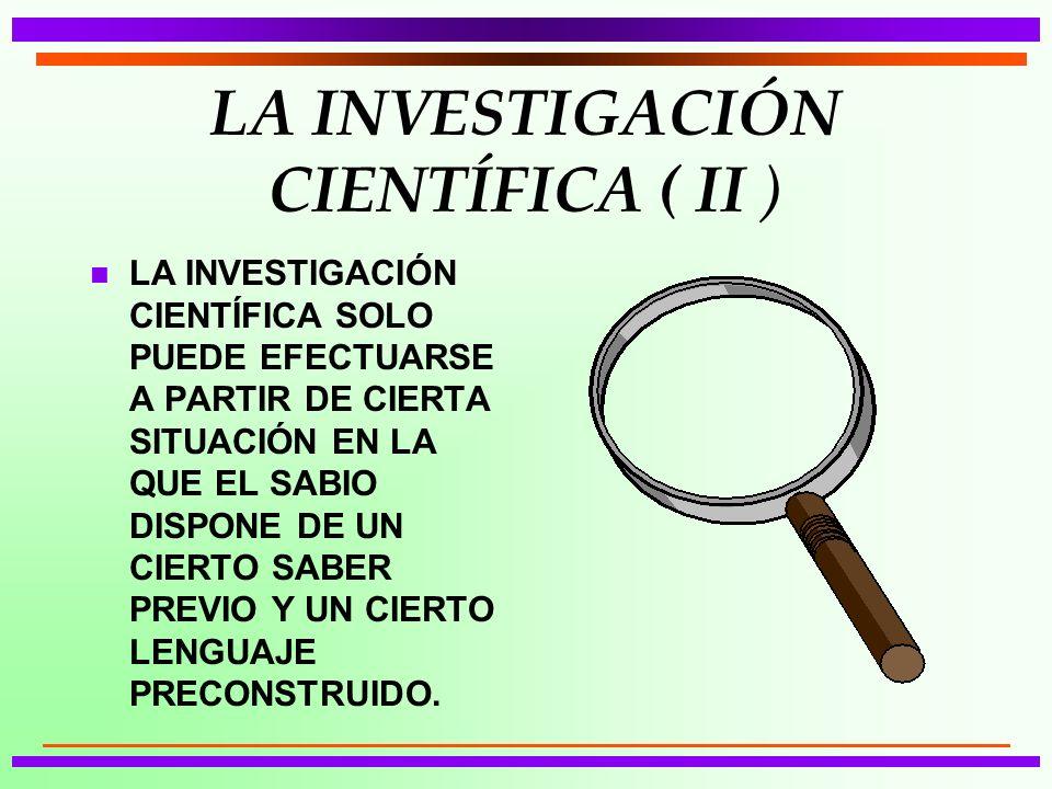 LA INVESTIGACIÓN CIENTÍFICA ( II )