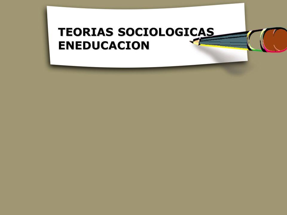 TEORIAS SOCIOLOGICAS ENEDUCACION