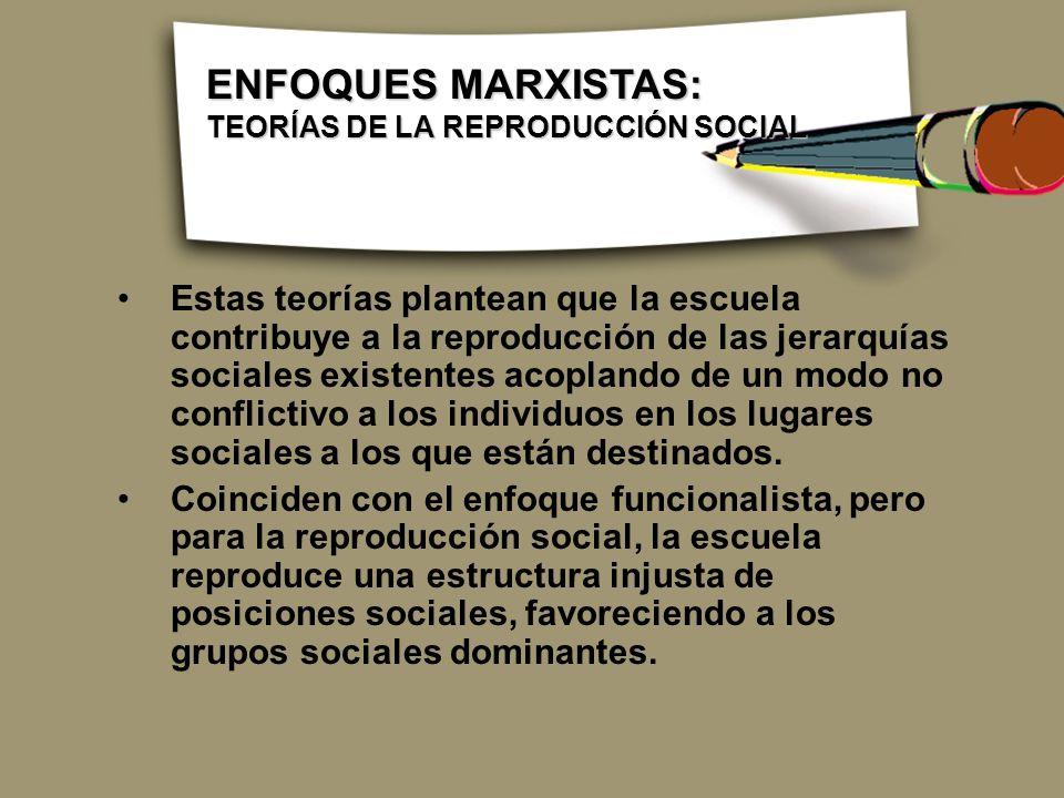 ENFOQUES MARXISTAS: TEORÍAS DE LA REPRODUCCIÓN SOCIAL.