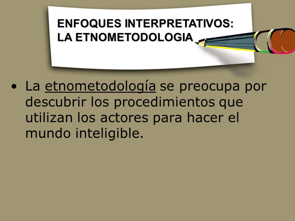 ENFOQUES INTERPRETATIVOS: LA ETNOMETODOLOGIA