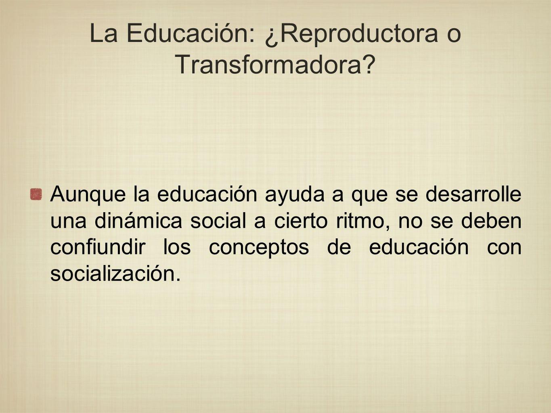 La Educación: ¿Reproductora o Transformadora
