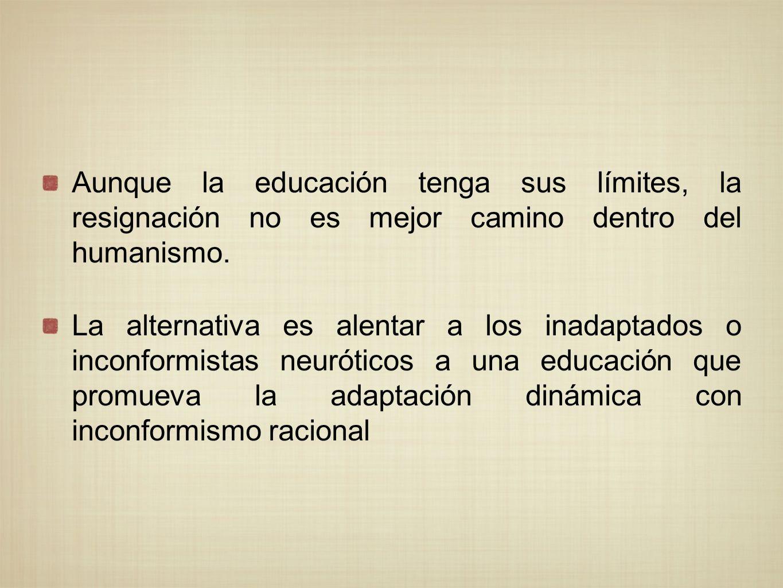 Aunque la educación tenga sus límites, la resignación no es mejor camino dentro del humanismo.